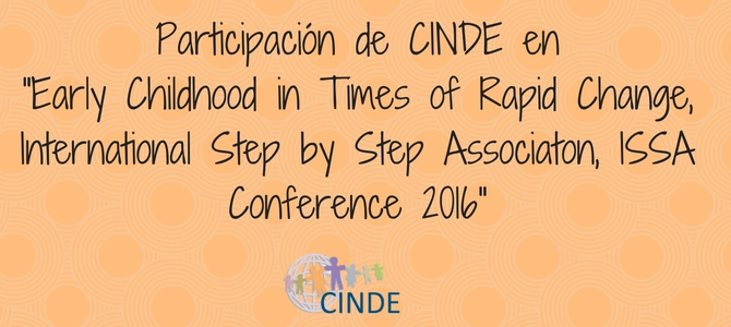 Participación de CINDE en Early Childhood in Times of Rapid Change, International Step by Step Associaton, ISSA Conference 2016